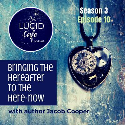 Bringing the Hereafter to the Here-Now with author Jacob Cooper