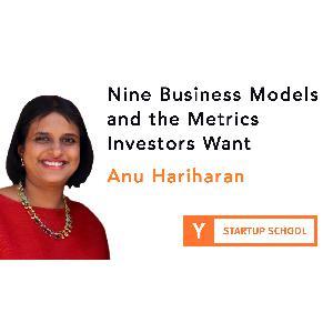 Nine Business Models and the Metrics Investors Want by Anu Hariharan