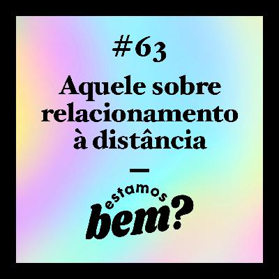 #63 - Aquele sobre relacionamento à distância