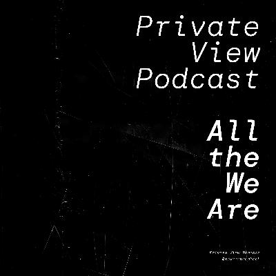 Private View Podcast   All That We Are