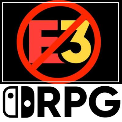 Episode 62 - E3 Cancelled and some RPG Talk | Switch RPG Podcast