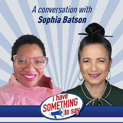 """Episode #103: """"I Have SOMETHING To Say"""" with special guest, Sophia Batson"""
