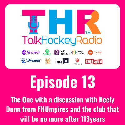 Talk Hockey Radio: Episode 13 - The One with a discussion with Keely Dunn from FHUmpires and the club that will be no more after 113years