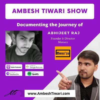 Interview with Abhijeet Raj Founder of Mensco on Ambesh Tiwari Show