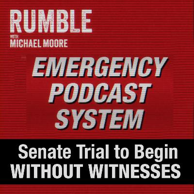 Ep. 22: EMERGENCY PODCAST SYSTEM — Senate Trial to Begin — WITHOUT WITNESSES