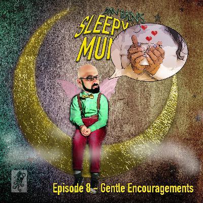 Episode Eight - Gentle Encouragements