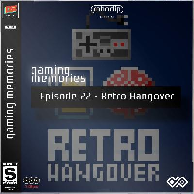 Gaming Memories - 22 - Retro Hangover