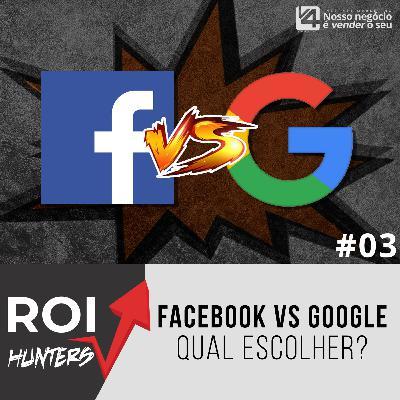Facebook ou Google: qual deles escolher? | ROI Hunters EP#003
