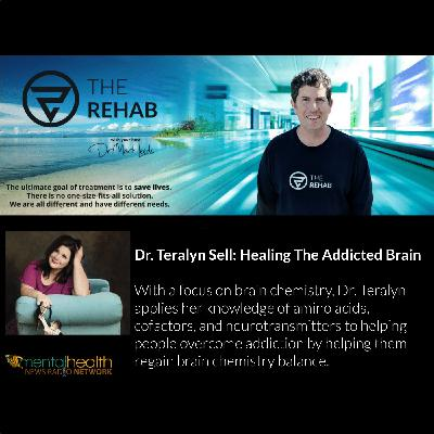 Dr. Teralyn Sell: Addressing Brain Chemistry To Help Heal The Addicted Brain
