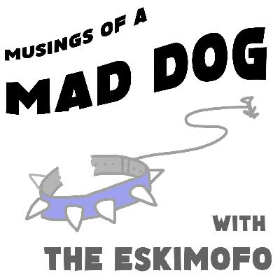 Musings of a Mad Dog - EP1 - Empty Arenas and COVID-19!