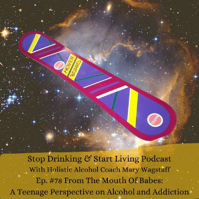 Ep. #78 From The Mouth Of Babes: A Teenage Perspective on Alcohol and Addiction