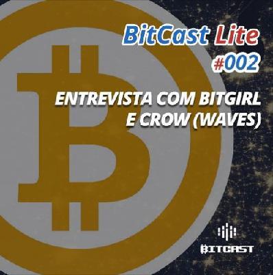 BitCast Lite 002 – Entrevista com BitGirl e Crow da Waves Brasil