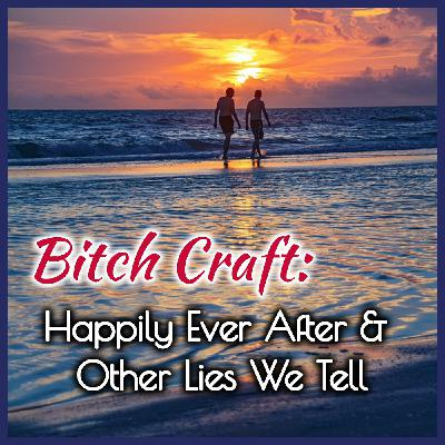 Bitch Craft: Happily Ever After & Other Lies We Tell