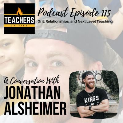 115 - Jonathan Alsheimer: Grit, Relationships, and Next Level Teaching