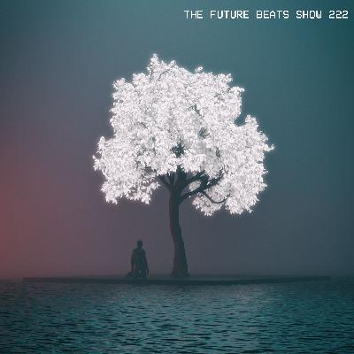 The Future Beats Show Episode 222