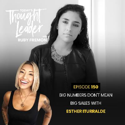 150: Big Numbers Don't Mean Big Sales with Esther Iturralde