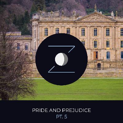 Pride and Prejudice pt. 5