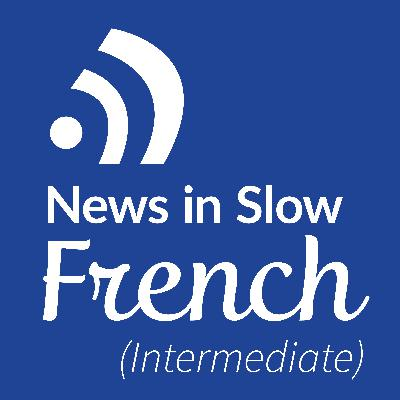 News in Slow French #443 - Easy French Conversation about Current Events