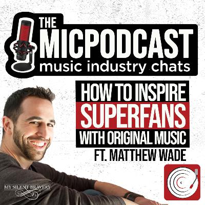 How to Inspire Superfans With Original Music ft. Matthew Wade of My Silent Bravery (Inspirational Recording Artist)
