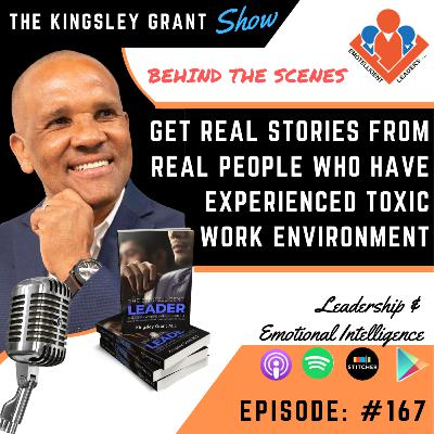 KGS167 | Behind The Scenes: Get Real Stories From Real People Experiencing Toxic Work Environments With Kingsley Grant