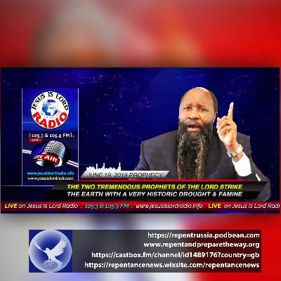 EPISODE 601 - 19JUN2019 - THE TWO TREMENDOUS PROPHETS OF THE LORD STRIKE THE EARTH WITH A VERY HISTORIC DROUGHT AND FAMINE - PROPHET DR. OWUOR
