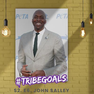S2. E6. | #TRIBEGOALS WITH 4 X NBA CHAMPION, ENTREPRENEUR, PHILANTHROPIST JOHN SALLEY