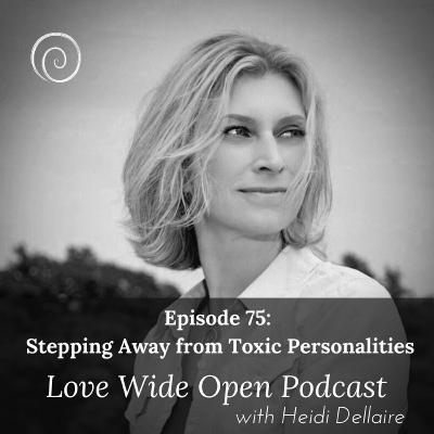 Ep 75 Stepping Away From Toxic Personalities