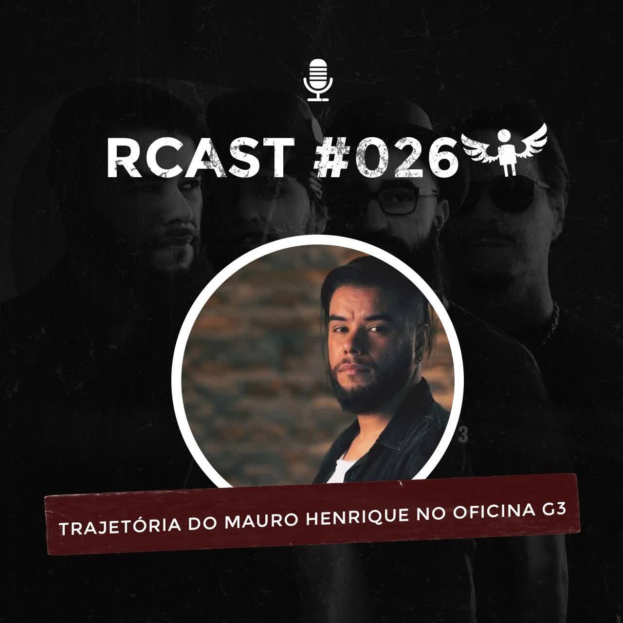 RCast #026 - A TRAJETÓRIA DO MAURO HENRIQUE NO OFICINA G3