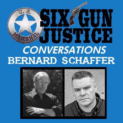 SIX-GUN JUSTICE CONVERSATIONS—BERNARD SCHAFFER