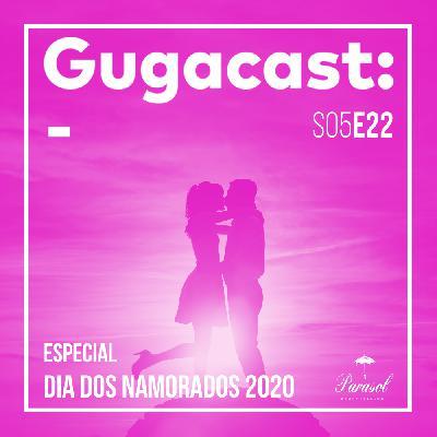 Especial Dia dos Namorados 2020 - Gugacast - S05E22
