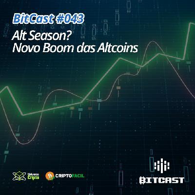 Bitcast 043 – Alt Season? Novo Boom das Altcoins