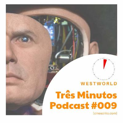 Três Minutos Podcast #9 - WestWorld