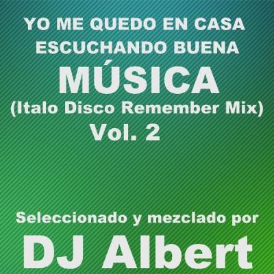 YO ME QUEDO EN CASA CON BUENA MÚSICA Seleccionado y mezclado por DJ Albert Vol. 2