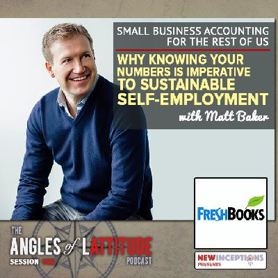 Matt Baker – Small Business Accounting for the Rest of Us: Why Knowing Your Numbers is Imperative to Sustainable Self-Employment (AoL 160)