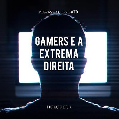 Regras do Jogo #70 + Viracasacas – Gamers e a Extrema Direita