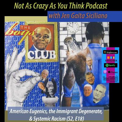 American Eugenics, the Immigrant Degenerate, and Systemic Racism (S2, E18)