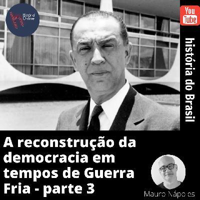 A reconstrução da democracia em tempos de Guerra Fria III – História do Brasil (aula 34)