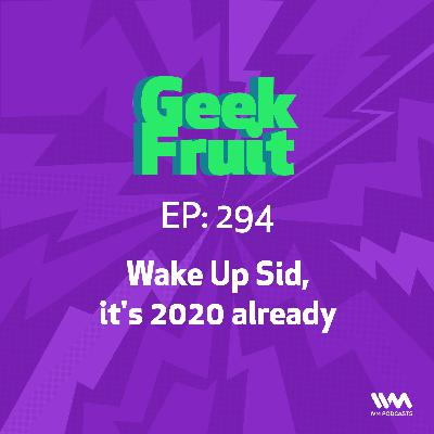 Ep. 294: Wake Up Sid, it's 2020 already