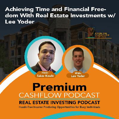 SK120 - Achieving Time and Financial Freedom With Real Estate Investments w/ Lee Yoder