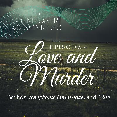 Ep. 4: Love and Murder - Berlioz, Symphonie fantastique, and Lélio