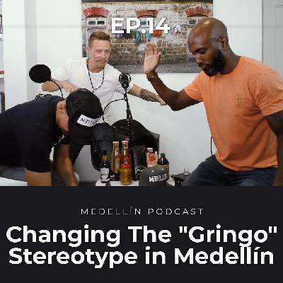"Changing the ""Gringo"" Stereotype in Medellin - Medellin Podcast Ep. 14"