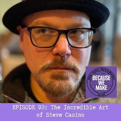 Episode 93: The Incredible Art of Steve Casino
