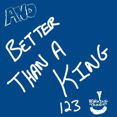And Better Than A King | 123