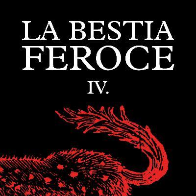 La Bestia Feroce - Parte IV