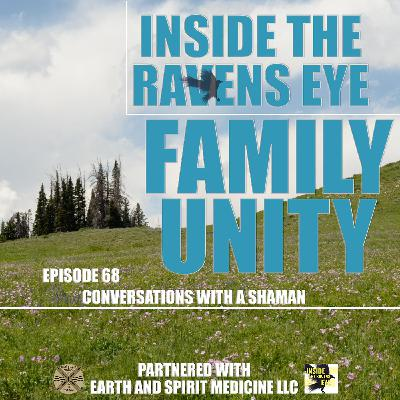 Family Unity - Episode 68 - Conversations with a Shaman
