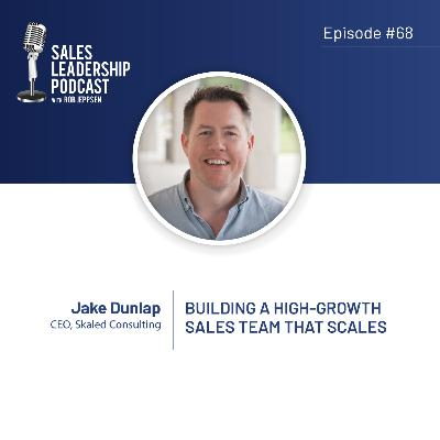 Episode 68: #68: Jake Dunlap of Skaled — Building A High-Growth Sales Team That Scales