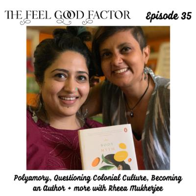 35: Polyamory, Questioning Colonial Culture, Becoming an Author + more with Rheea Mukherjee