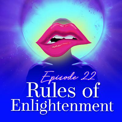 Episode 22: Rules of Enlightenment
