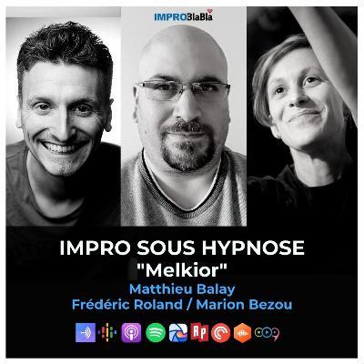 """Improviser sous hypnose (""""Melkior"""" de Matthieu Balay - Marion Bezou, Frédéric Roland)"""