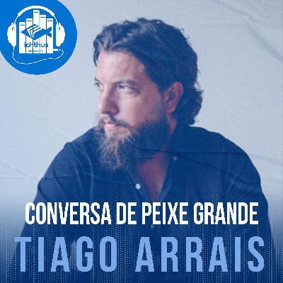 Tiago Arrais | Conversa de Peixe Grande